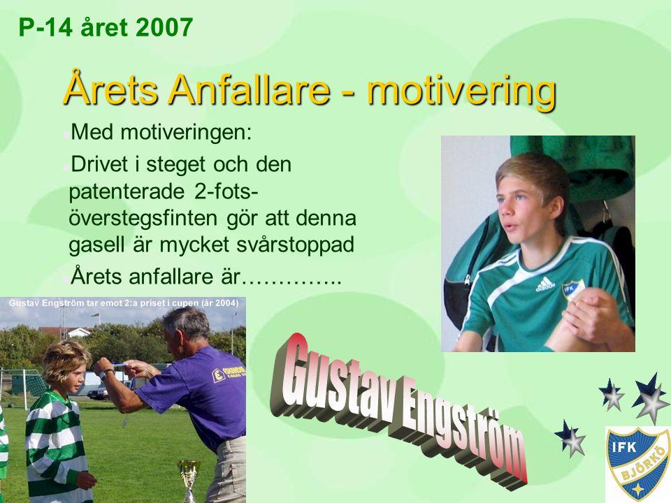 P-14 året 2007 Årets Anfallare - motivering n Med motiveringen: n Drivet i steget och den patenterade 2-fots- överstegsfinten gör att denna gasell är