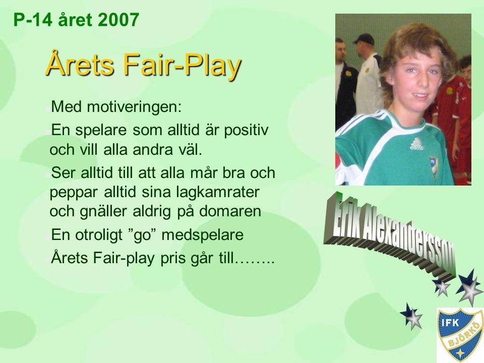 P-14 året 2007 Årets Fair-Play n Med motiveringen: n En spelare som alltid är positiv och vill alla andra väl. n Ser alltid till att alla mår bra och