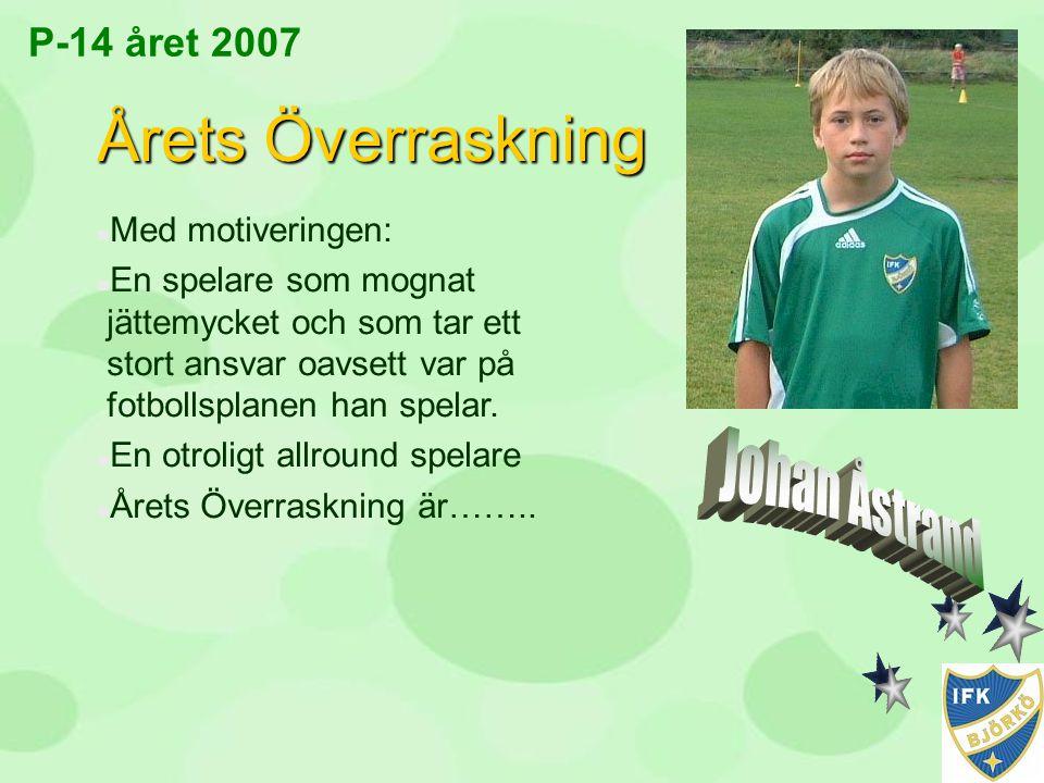 P-14 året 2007 Årets Överraskning n Med motiveringen: n En spelare som mognat jättemycket och som tar ett stort ansvar oavsett var på fotbollsplanen h