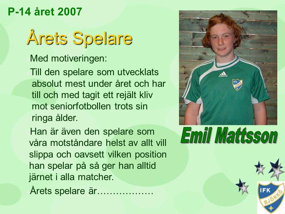 P-14 året 2007 Årets Spelare n Med motiveringen: n Till den spelare som utvecklats absolut mest under året och har till och med tagit ett rejält kliv
