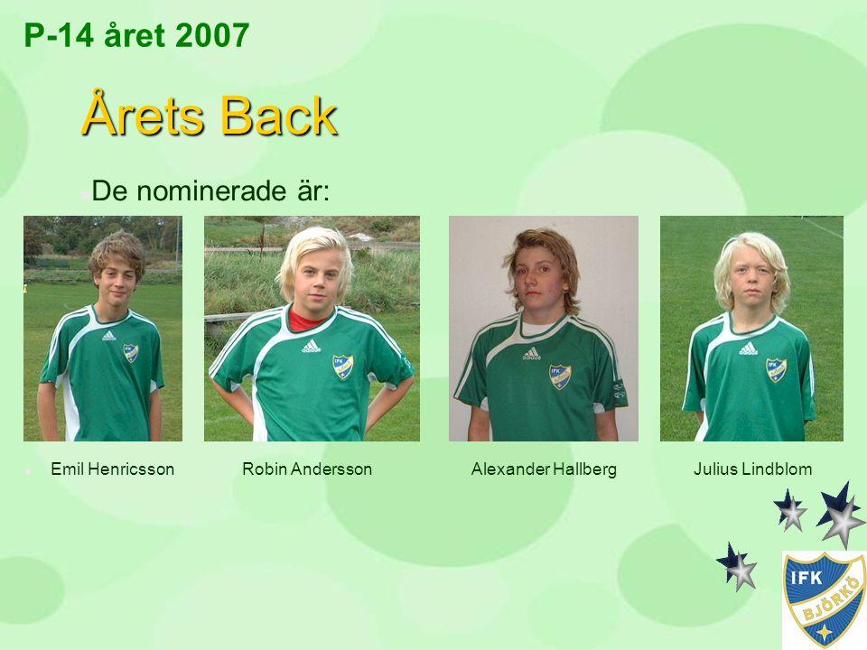 P-14 året 2007 Årets Back n De nominerade är: n Emil Henricsson Robin Andersson Alexander Hallberg Julius Lindblom