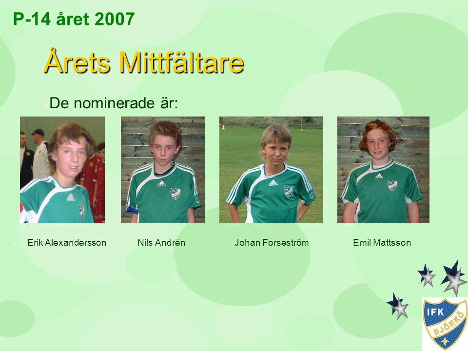 P-14 året 2007 Årets Mittfältare n De nominerade är: n Erik Alexandersson Nils Andrén Johan Forseström Emil Mattsson