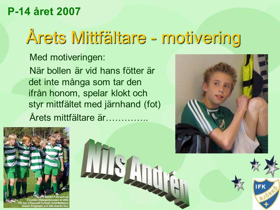 P-14 året 2007 Årets Mittfältare - motivering n Med motiveringen: n När bollen är vid hans fötter är det inte många som tar den ifrån honom, spelar kl