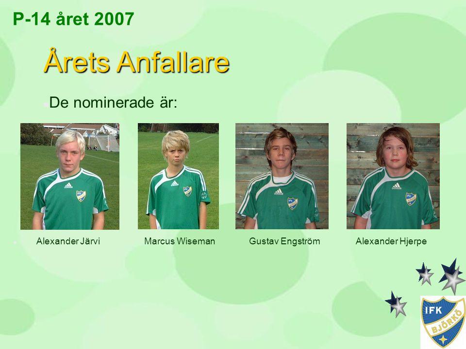 P-14 året 2007 Årets Anfallare n De nominerade är: n Alexander Järvi Marcus Wiseman Gustav Engström Alexander Hjerpe