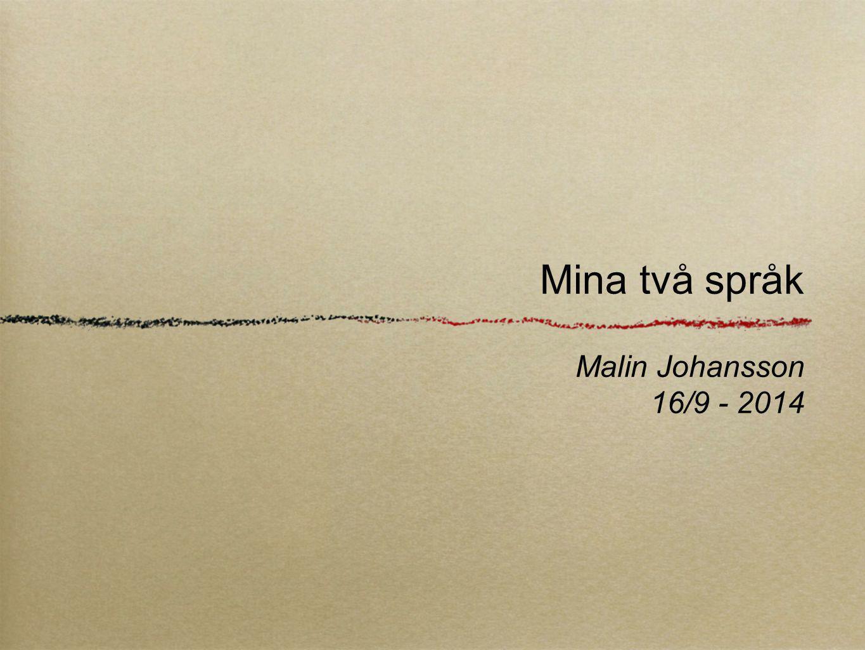 Mina två språk Malin Johansson 16/9 - 2014