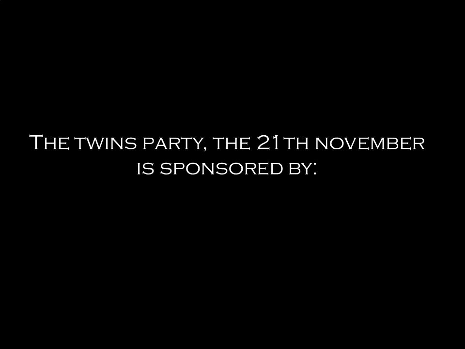 The twins party, the 21th november is sponsored by: