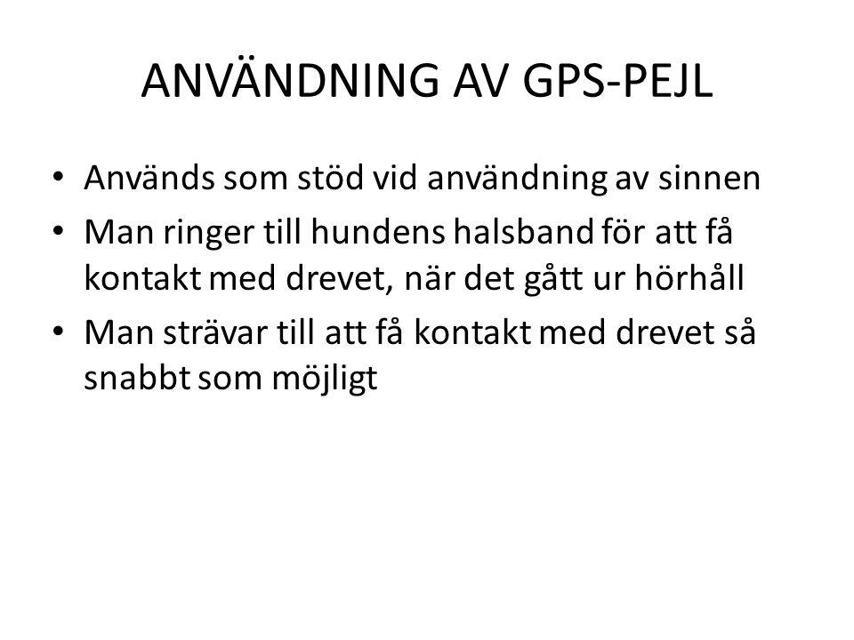 ANVÄNDNING AV GPS-PEJL Används som stöd vid användning av sinnen Man ringer till hundens halsband för att få kontakt med drevet, när det gått ur hörhåll Man strävar till att få kontakt med drevet så snabbt som möjligt