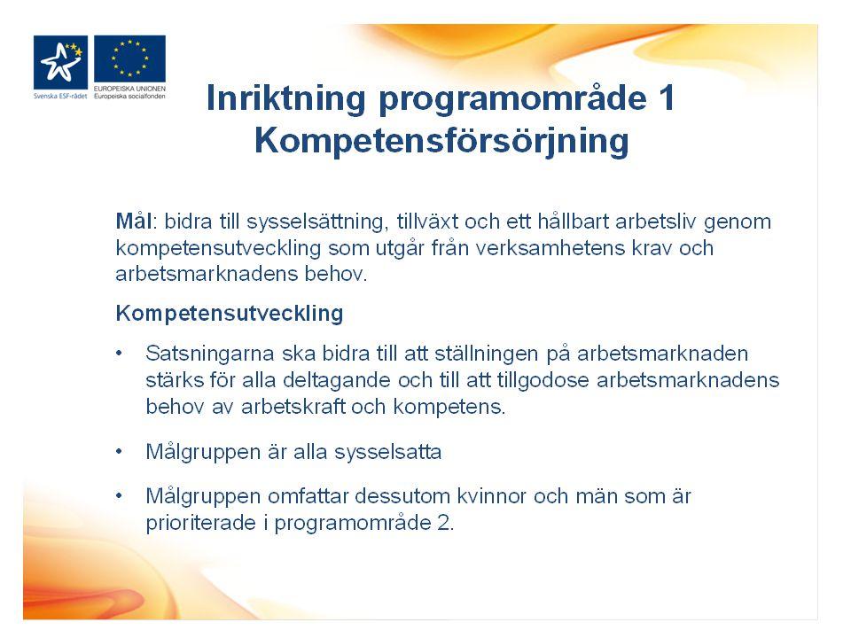 Inriktning programområde 1 Kompetensförsörjning Mål: bidra till sysselsättning, tillväxt och ett hållbart arbetsliv genom kompetensutveckling som utgår från verksamhetens krav och arbetsmarknadens behov.