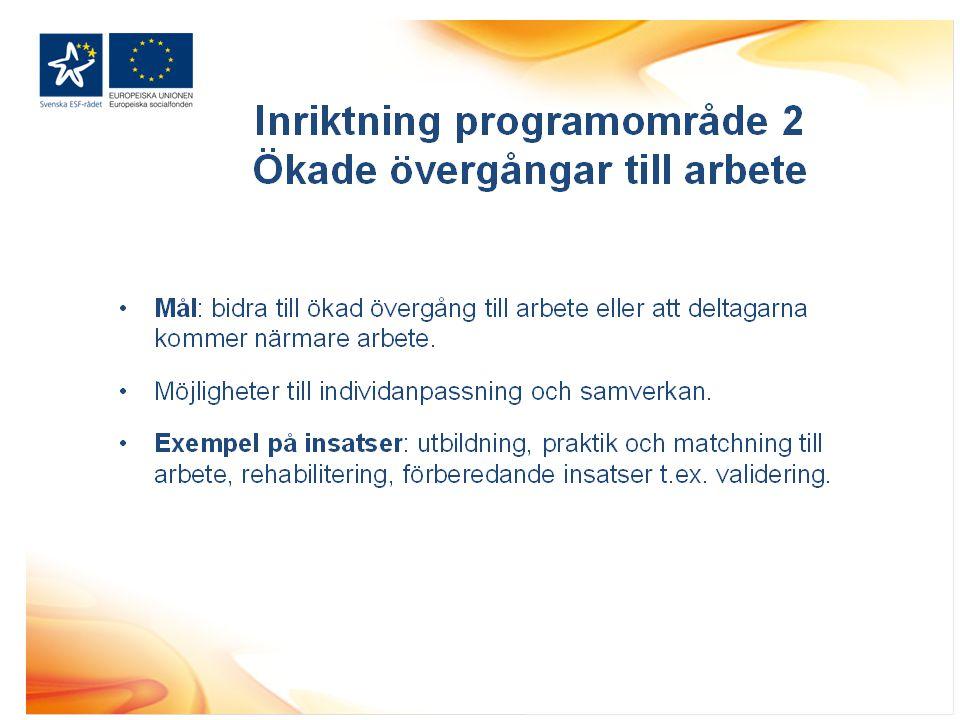 Inriktning programområde 2 Ökade övergångar till arbete Mål: bidra till ökad övergång till arbete eller att deltagarna kommer närmare arbete.