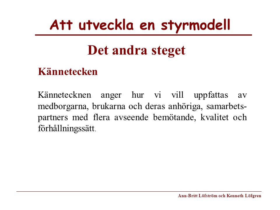 Att utveckla en styrmodell Ann-Britt Löfström och Kenneth Löfgren Kännetecken Kännetecknen anger hur vi vill uppfattas av medborgarna, brukarna och de