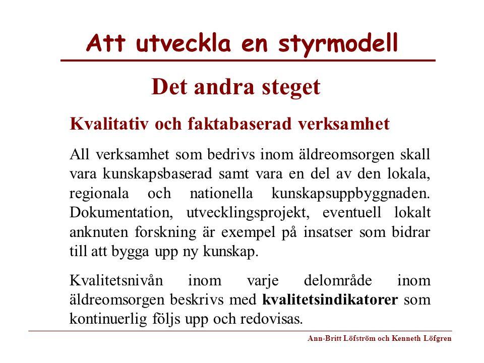 Att utveckla en styrmodell Ann-Britt Löfström och Kenneth Löfgren Kvalitativ och faktabaserad verksamhet All verksamhet som bedrivs inom äldreomsorgen