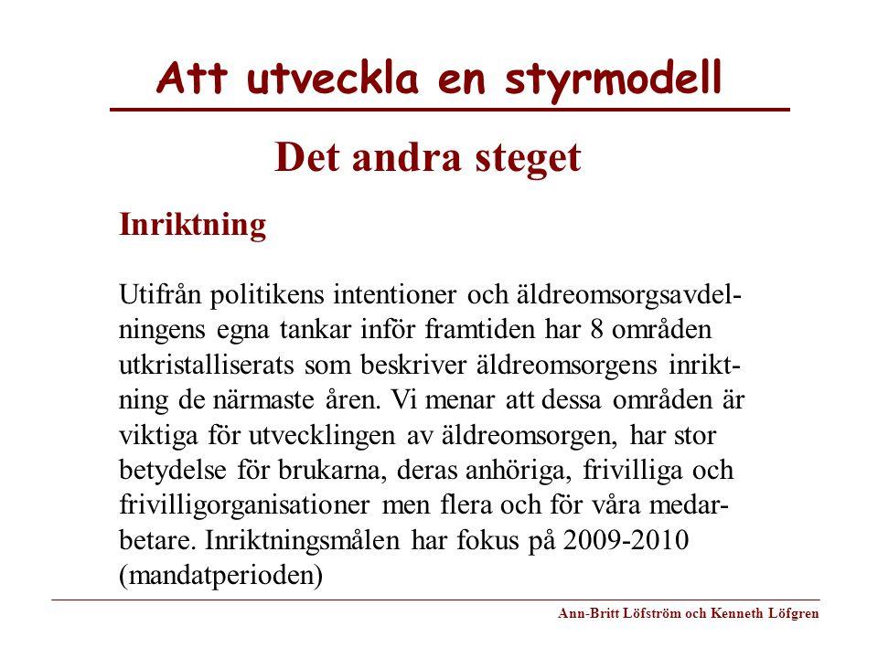 Att utveckla en styrmodell Ann-Britt Löfström och Kenneth Löfgren Det andra steget Inriktning Utifrån politikens intentioner och äldreomsorgsavdel- ni