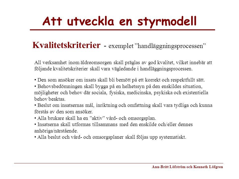 Att utveckla en styrmodell Ann-Britt Löfström och Kenneth Löfgren All verksamhet inom äldreomsorgen skall präglas av god kvalitet, vilket innebär att