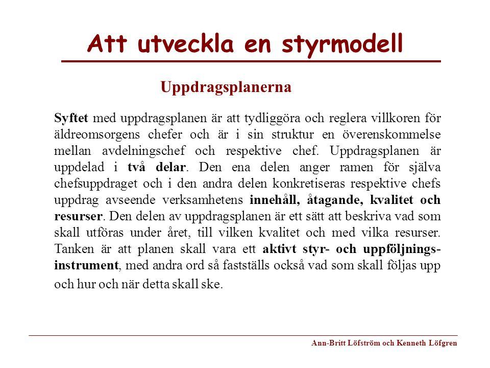 Att utveckla en styrmodell Ann-Britt Löfström och Kenneth Löfgren Syftet med uppdragsplanen är att tydliggöra och reglera villkoren för äldreomsorgens