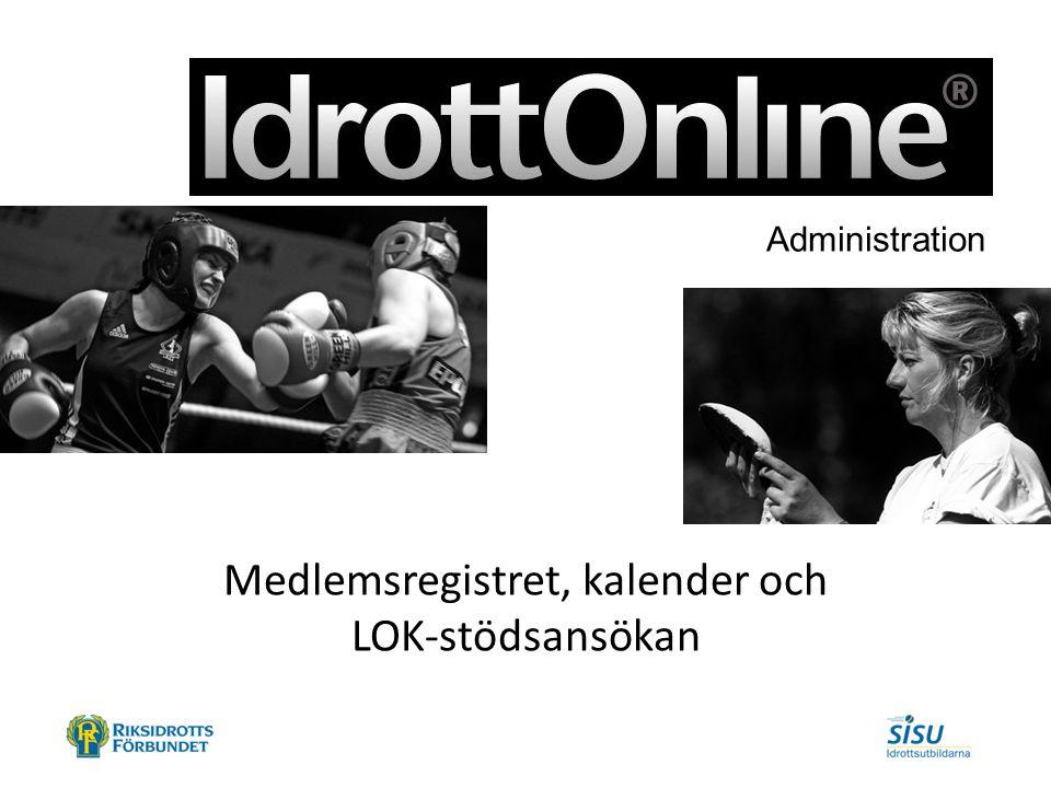 - en del av svensk idrott Medlemsregistret, kalender och LOK-stödsansökan Administration