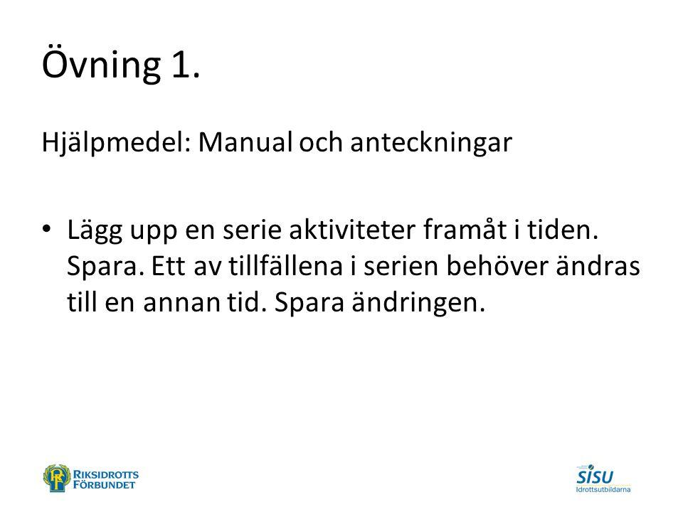 Övning 1. Hjälpmedel: Manual och anteckningar Lägg upp en serie aktiviteter framåt i tiden. Spara. Ett av tillfällena i serien behöver ändras till en