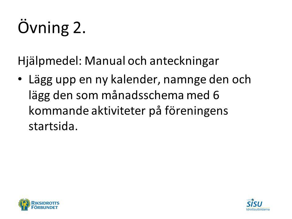 Övning 2. Hjälpmedel: Manual och anteckningar Lägg upp en ny kalender, namnge den och lägg den som månadsschema med 6 kommande aktiviteter på förening