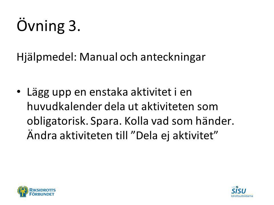 Övning 3. Hjälpmedel: Manual och anteckningar Lägg upp en enstaka aktivitet i en huvudkalender dela ut aktiviteten som obligatorisk. Spara. Kolla vad