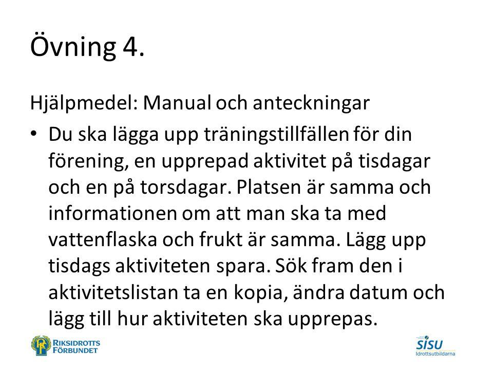 Övning 4. Hjälpmedel: Manual och anteckningar Du ska lägga upp träningstillfällen för din förening, en upprepad aktivitet på tisdagar och en på torsda