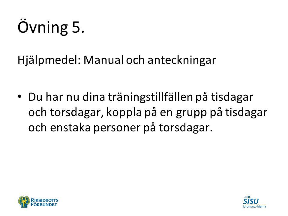Övning 5. Hjälpmedel: Manual och anteckningar Du har nu dina träningstillfällen på tisdagar och torsdagar, koppla på en grupp på tisdagar och enstaka