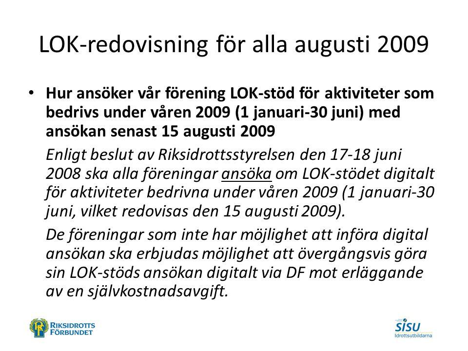 LOK-redovisning för alla augusti 2009 Hur ansöker vår förening LOK-stöd för aktiviteter som bedrivs under våren 2009 (1 januari-30 juni) med ansökan s