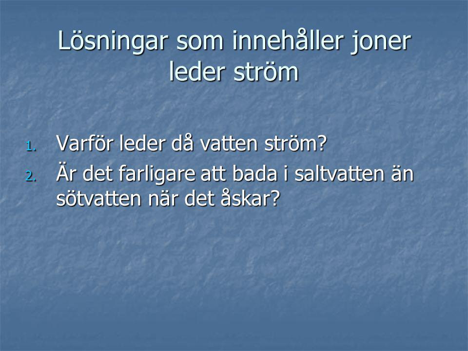 Lösningar som innehåller joner leder ström 1. Varför leder då vatten ström? 2. Är det farligare att bada i saltvatten än sötvatten när det åskar?