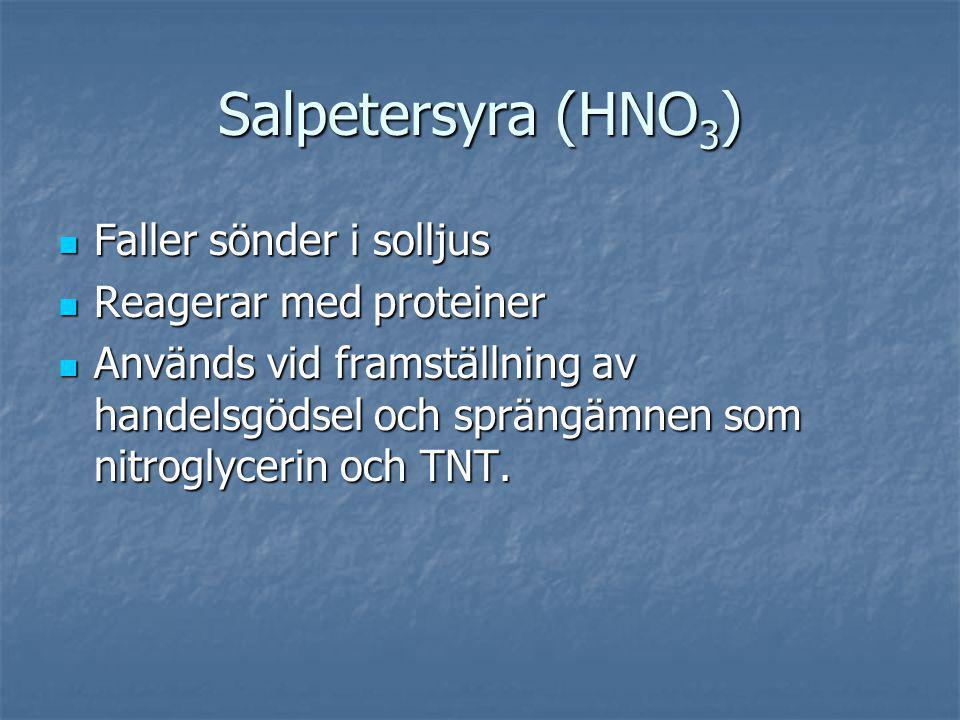 Salpetersyra (HNO 3 ) Faller sönder i solljus Faller sönder i solljus Reagerar med proteiner Reagerar med proteiner Används vid framställning av hande