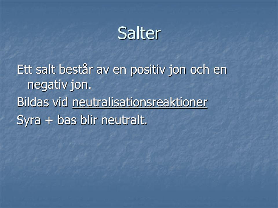 Salter Ett salt består av en positiv jon och en negativ jon. Bildas vid neutralisationsreaktioner Syra + bas blir neutralt.