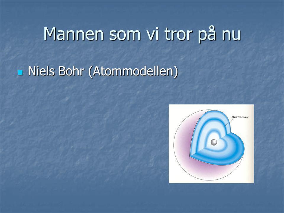 Mannen som vi tror på nu Niels Bohr (Atommodellen) Niels Bohr (Atommodellen)