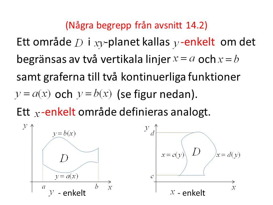 (Några begrepp från avsnitt 14.2) Ett område i -planet kallas -enkelt om det begränsas av två vertikala linjer och samt graferna till två kontinuerlig