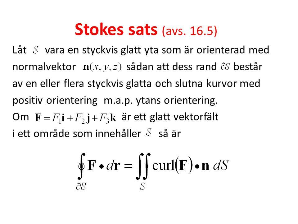 Stokes sats (avs. 16.5) Låt vara en styckvis glatt yta som är orienterad med normalvektor sådan att dess rand består av en eller flera styckvis glatta