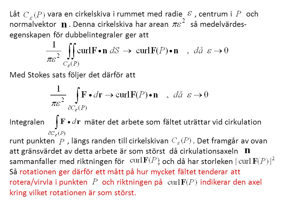 Låt vara en cirkelskiva i rummet med radie, centrum i och normalvektor. Denna cirkelskiva har arean så medelvärdes- egenskapen för dubbelintegraler ge