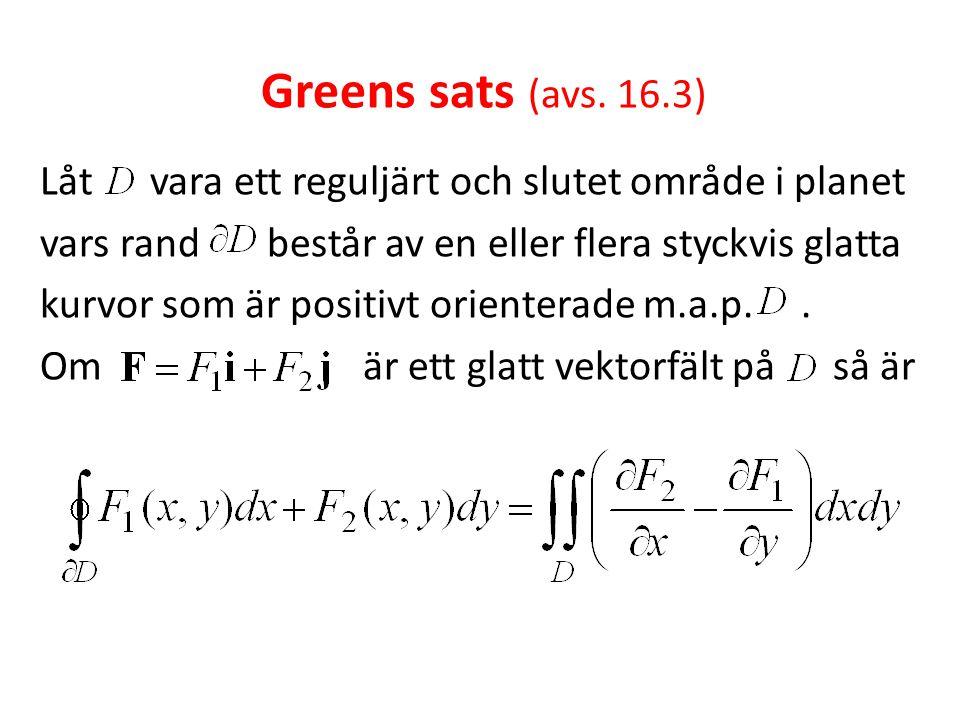 Greens sats (avs. 16.3) Låt vara ett reguljärt och slutet område i planet vars rand består av en eller flera styckvis glatta kurvor som är positivt or
