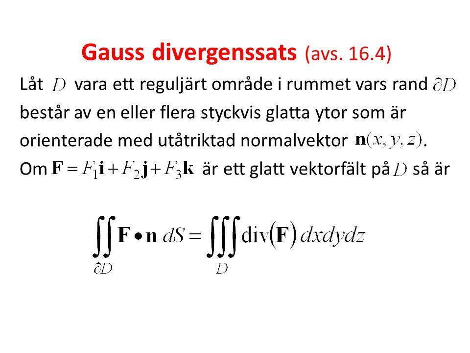 Gauss divergenssats (avs. 16.4) Låt vara ett reguljärt område i rummet vars rand består av en eller flera styckvis glatta ytor som är orienterade med