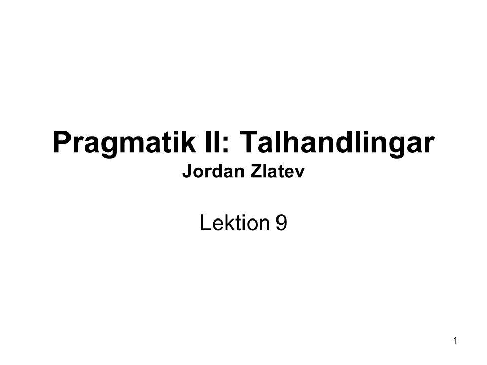 Pragmatik II: Talhandlingar Jordan Zlatev Lektion 9 1