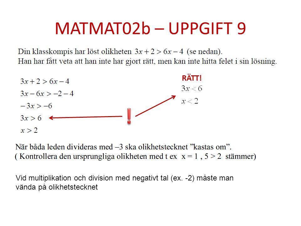 MATMAT02b – UPPGIFT 9 RÄTT.Vid multiplikation och division med negativt tal (ex.