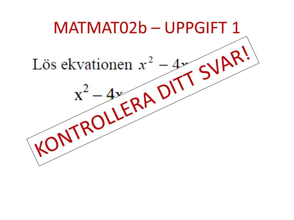MATMAT02b – UPPGIFT 1 KONTROLLERA DITT SVAR!