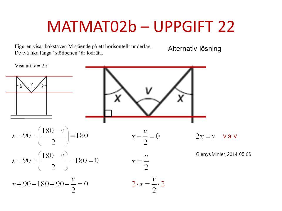 MATMAT02b – UPPGIFT 22 Glenys Minier, 2014-05-06 v.s.v Alternativ lösning