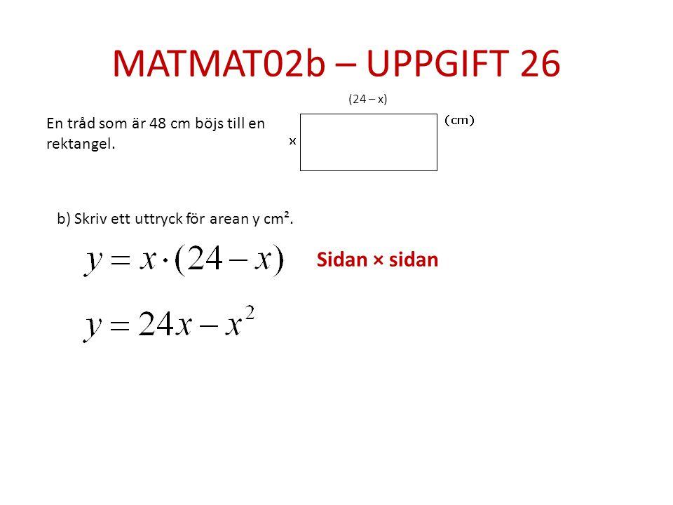MATMAT02b – UPPGIFT 26 En tråd som är 48 cm böjs till en rektangel.