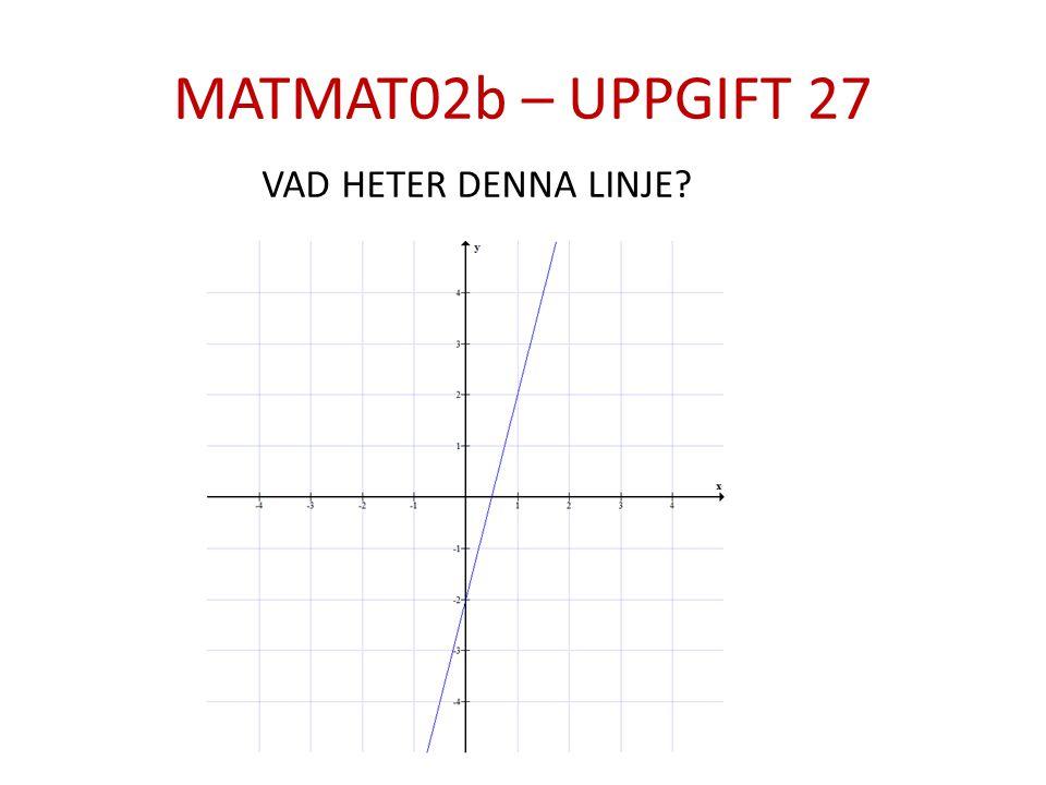 MATMAT02b – UPPGIFT 27 VAD HETER DENNA LINJE?