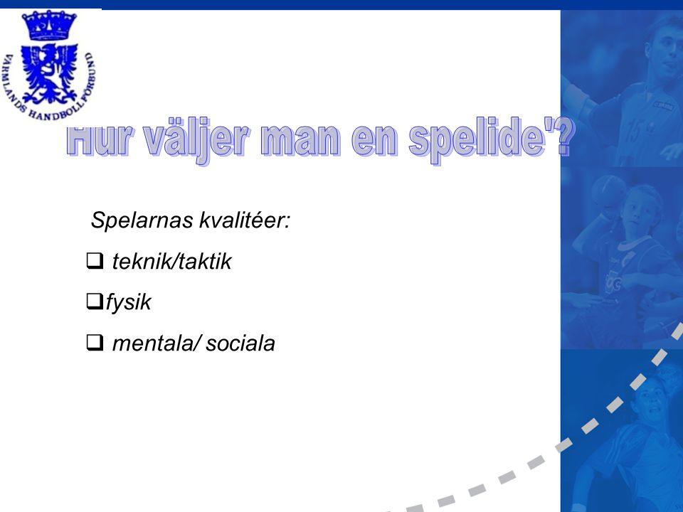 Spelarnas kvalitéer:  teknik/taktik  fysik  mentala/ sociala