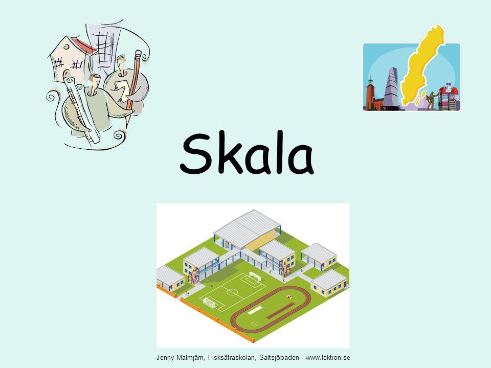 Skala Jenny Malmjärn, Fisksätraskolan, Saltsjöbaden – www.lektion.se