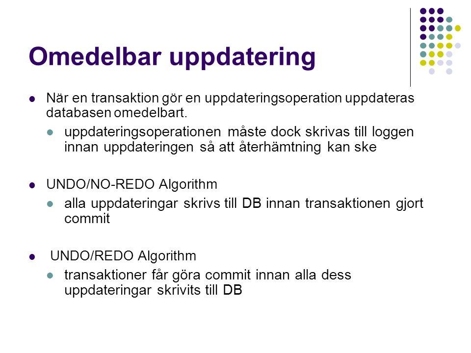Omedelbar uppdatering När en transaktion gör en uppdateringsoperation uppdateras databasen omedelbart. uppdateringsoperationen måste dock skrivas till