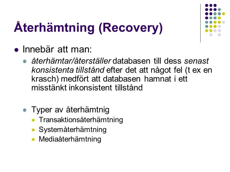 Återhämtning (Recovery) Innebär att man: återhämtar/återställer databasen till dess senast konsistenta tillstånd efter det att något fel (t ex en kras