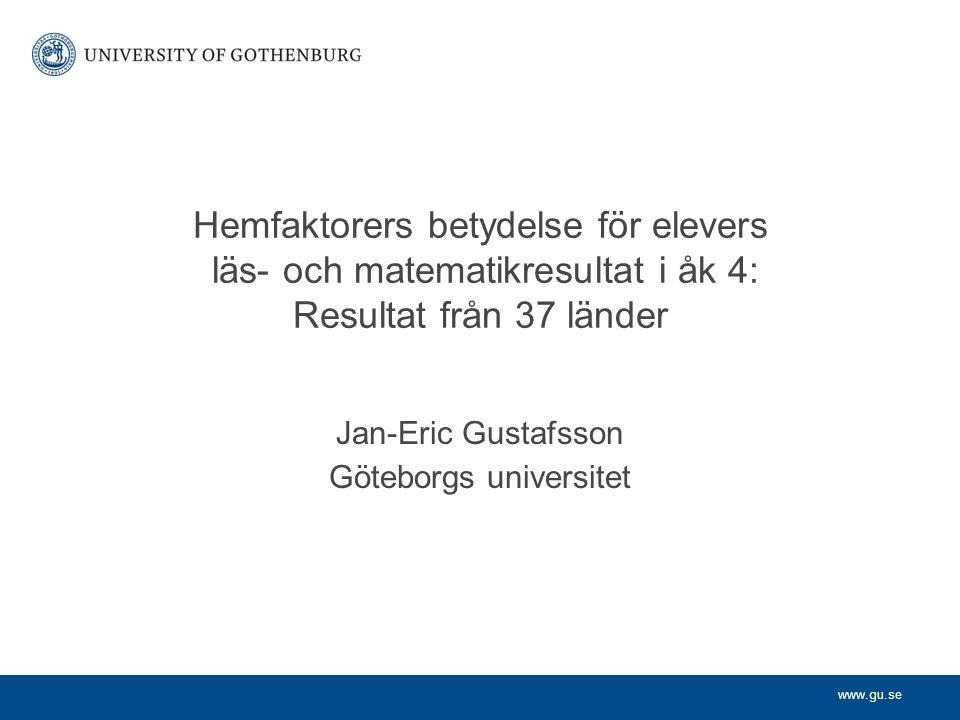 www.gu.se Hemfaktorers betydelse för elevers läs- och matematikresultat i åk 4: Resultat från 37 länder Jan-Eric Gustafsson Göteborgs universitet