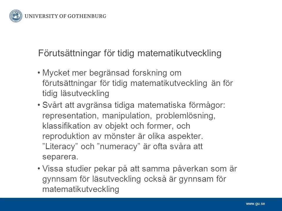 www.gu.se Förutsättningar för tidig matematikutveckling Mycket mer begränsad forskning om förutsättningar för tidig matematikutveckling än för tidig l