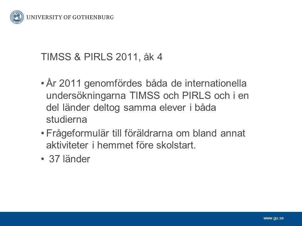 www.gu.se TIMSS & PIRLS 2011, åk 4 År 2011 genomfördes båda de internationella undersökningarna TIMSS och PIRLS och i en del länder deltog samma eleve