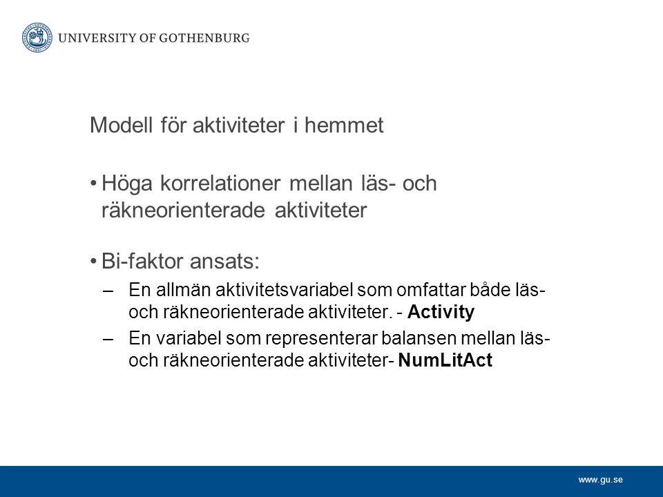 Modell för aktiviteter i hemmet Höga korrelationer mellan läs- och räkneorienterade aktiviteter Bi-faktor ansats: –En allmän aktivitetsvariabel som om