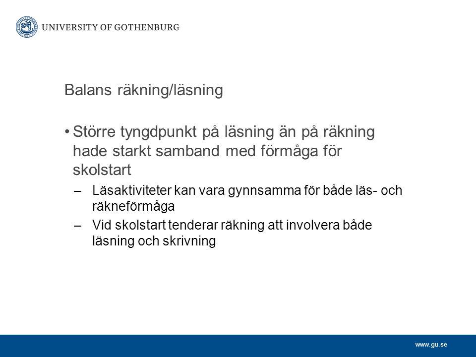 www.gu.se Balans räkning/läsning Större tyngdpunkt på läsning än på räkning hade starkt samband med förmåga för skolstart –Läsaktiviteter kan vara gyn
