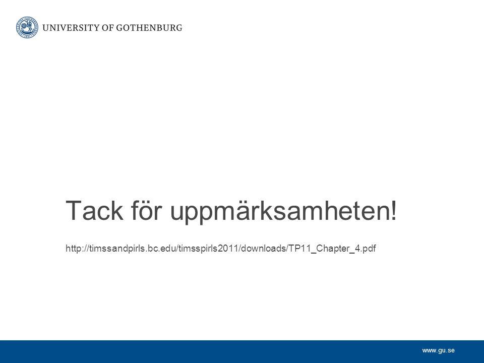 www.gu.se Tack för uppmärksamheten! http://timssandpirls.bc.edu/timsspirls2011/downloads/TP11_Chapter_4.pdf